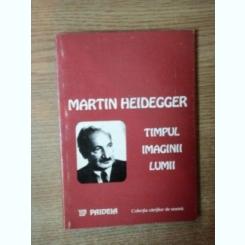 TIMPUL IMAGINII LUMII DE MARTIN HEIDEGGER