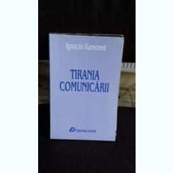 TIRANIA COMUNICARII - IGNACIO RAMONET