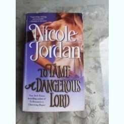 TO TAME AND DANGEROUS LORD - NICOLE JORDAN  (CARTE IN LIMBA ENGLEZA)