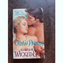 TO WED A WICKED EARL - OLIVIA PARKER  (CARTE IN LIMBA ENGLEZA)