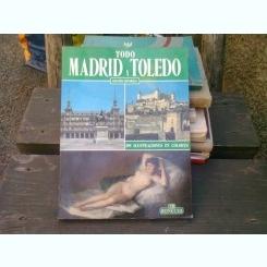 Todo Madrid y Toledo  - Totul despre Madrid si Toledo - ghid ilustrat