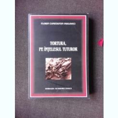 TORTURA PE INTELESUL TUTUROR - FLORIN CONSTANTIN PAVLOVICI