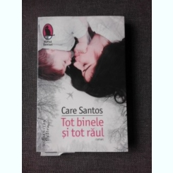 TOT BINELE SI TOT RAUL - CARE SANTOS