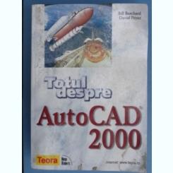 TOTUL DESPRE AUTOCAD 2000 - BILL BURCHARD