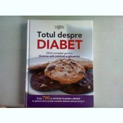 TOTUL DESPRE DIABET. GHID COMPLET PENTRU TINEREA SUB CONTROL A GLICEMIEI