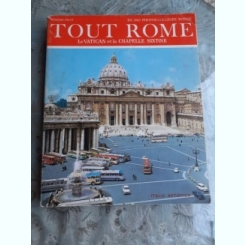 TOUT ROME, LE VATICAN ET LA CHAPELLE SIXTINE - EUGENIO PUCCI  (TEXT IN LIMBA FRANCEZA)