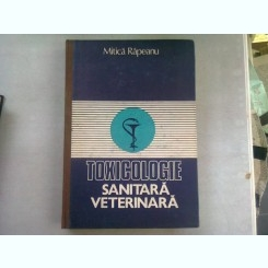 TOXICOLOGIE SANITARA VETERINARA - MITICA RAPEANU