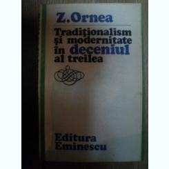 TRADITIONALISM SI MODERNITATE IN DECENIUL AL TREILEA DE Z. ORNEA ,