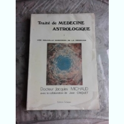 TRAITE DE MÉDECINE ASTROLOGIQUE - JACQUES MICHAUD  (CARTE IN LIMBA FRANCEZA)