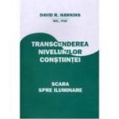 TRANSCENDEREA NIVELURILOR CONSTIINTEI, SCARA SPRE ILUMINARE - DAVID R. HAWKINS