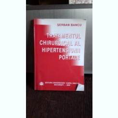 TRATAMENTUL CHIRURGICAL AL HIPERTENSIUNII PORTALE - SERBAN BANCU