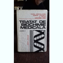 TRATAT DE BIOCHIMIE MEDICALA - ELENA CRISTEA POPA.  VOL.1