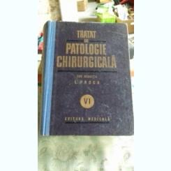 TRATAT DE PATOLOGIE CHIRURGICALA VOL VI , E.PROCA .