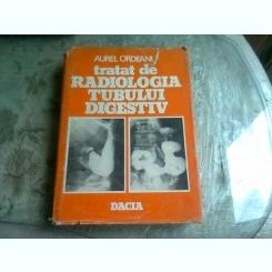 Tratat de radiologia tubului digestiv , Aurel Ordeanu , 1983  vol.1