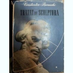 TRATAT DE SCULPTURA DE CONSTANTIN BARASCHI, VOLUMUL I + II