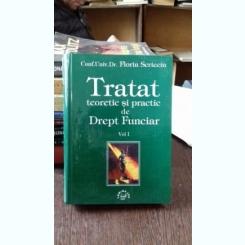 TRATAT TEORETIC SI PRACTIC DE DREPT FUNCIAR - FLORIN SCRIECIU   VOL.1