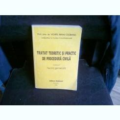 TRATAT TEORETIC SI PRACTIC DE PROCEDURA  CIVILA - VIOREL MIHAI CIOBANU  VOL.1