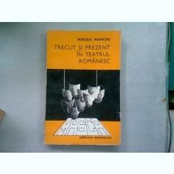 TRECUT SI PREZENT IN TEATRUL ROMANESC - MIRCEA MANCAS