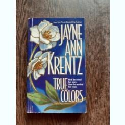 TRUE COLORS - JAYNE ANN KRENTZ  (CARTE IN LIMBA ENGLEZA)