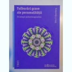 TULBURARI GRAVE ALE PERSONALITATII - OTTO F. KERNBERG  (STRATEGII PSIHOTERAPEUTICE)