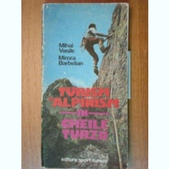 TURISM SI ALPINISM IN CHEILE TURZII - MIHAI VASILE , MIRCEA BARBELIAN 1986