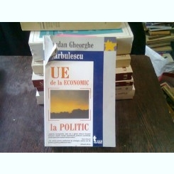 UE DE LA ECONOMIC LA POLITIC - IORDAN GHEORGHE BARBULESCU