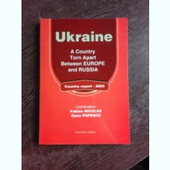 UKRAINE, A COUNTRY TORN APART BETWEEN EUROPE AND RUSSIA, COUNTRY REPORT, 2003 - FABIAN NICULAE  (CARTE IN LIMBA ENGLEZA)
