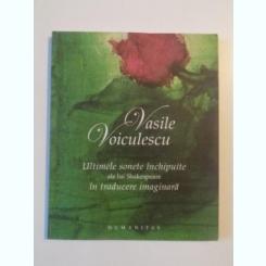 ULTIMELE SONETE INCHIPUITE ALE LUI SHAKESPEARE IN TRADUCERE IMAGINARA DE VASILE VOICULESCU , 2006