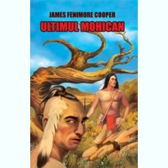 Ultimul mohican- Fenimore Cooper