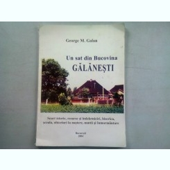 UN SAT DIN BUCOVINA, GALANESTI - GEORGE M. GALAN