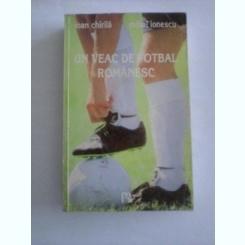 UN VEAC DE FOTBAL ROMANESC - IOAN CHIRILA