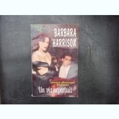 Un vis nepretuit - Barbara Harrison