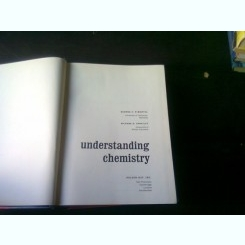 UNDERSTANDING CHEMISTRY - GEORGE C. PIMENTELL  (CARTE DE CHIMIE, IN LIMBA ENGLEZA)