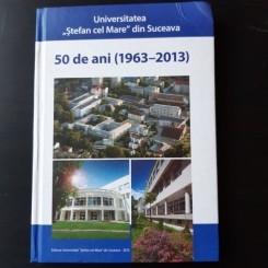 UNIVERSITATEA STEFAN CEL MARE DIN SUCEAVA, 50 DE ANI 1963-2013