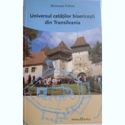 UNIVERSUL CETATILOR BISERICESTI DIN TRANSILVANIA de HERMANN FABINI , 2009