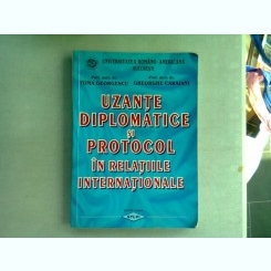 UZANTE DIPLOMATICE SI PROTOCOL IN RELATIILE INTERNATIONALE - TOMA GEORGESCU