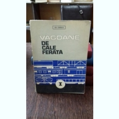 VAGOANE DE CALE FERATA - GH. IONESCU   VOL.1