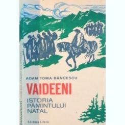 VAIDEENI, ISTORIA PAMANTULUI NATAL de ADAM TOMA-BANCESCU, 1986