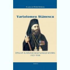 VARTOLOMEU STANESCU , EPISCOP AL RAMNICULUI NOULUI SEVERIN ( 1921 - 1938 ) - PETRE SPERLEA