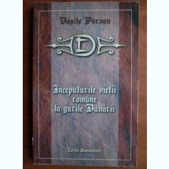 Vasile Parvan - Inceputurile vietii romane la gurile Dunarii