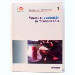 VECINI SI VECINATATI IN TRANSILVANIA de VINTILA MIHAILESCU , 2002