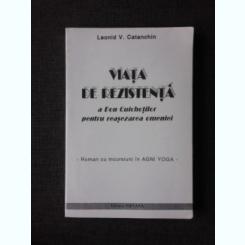 VIATA DE REZISTENA A DON QUICHOTILOR PENTRU REASEZAREA OMENIEI - LEONID V. CATANCHIN