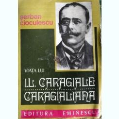 VIATA LUI I.L. CARAGIALE, SERBAN CIOCULESCU