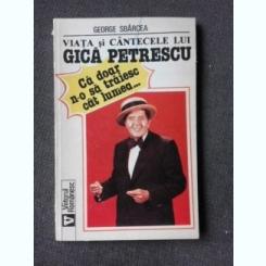 VIATA SI CANTECELE LUI GICA PETRESCU - GEORGE SBARCEA  (CU DEDICATIA AUTORULUI PENTRU PETRU VINTILA)