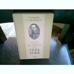 VIATA SI OPERA LUI CUZA VODA - CONSTANTIN C. GIURESCU