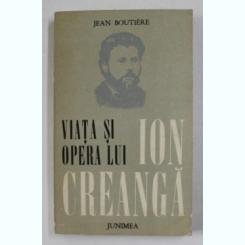 VIATA SI OPERA LUI ION CREANGA DE JEAN BOUTIERE , 1976