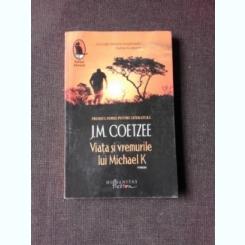 VIATA SI VREMURILE LUI MICHAEL K - J.M.COETZEE