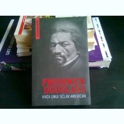 VIATA UNUI SCLAV AMERICAN - FREDERICK DOUGLASS