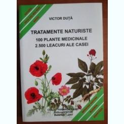 Victor Duta - Tratamente naturiste. 100 plante medicinale, 2500 leacuri ale casei