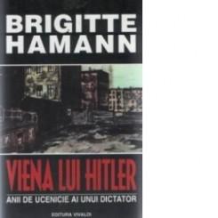 Viena lui Hitler (Anii de ucenicie ai unui dicator) Brigitte Hamann